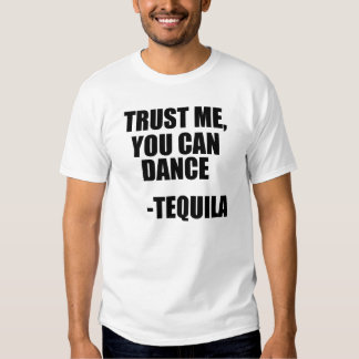 Funny Tequila Dancing Quote T-Shirt