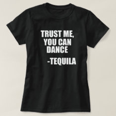 Funny Tequila Dancing Quote T-shirt at Zazzle