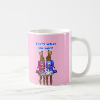 Funny that's what she said text coffee mug
