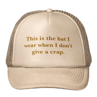 Funny The hat I wear when I don't give a crap.