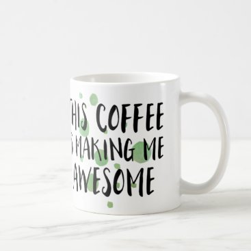 Coffee Themed Funny This Coffee Is Making Me Awesome Coffee Mug