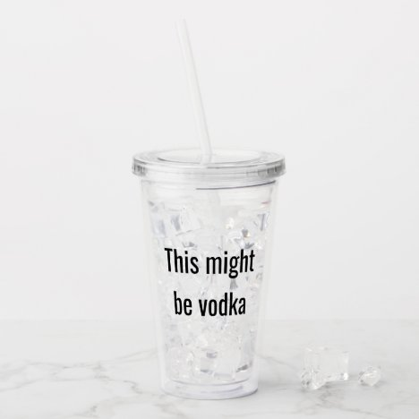 Funny This Might Be Vodka Clear Lid Straw Acrylic Tumbler