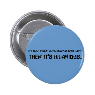Funny Till Someone Gets Hurt Button