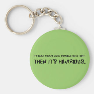 Funny Till Someone Gets Hurt Keychain