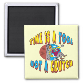Funny Time Is A Tool T-shirts Gifts 2 Inch Square Magnet