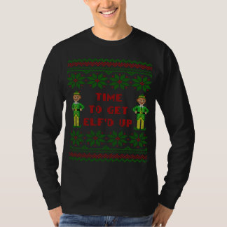 Funny Time To Get Elfd Up Ugly Sweater Tshirt