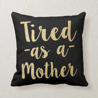 Funny Tired as a mother golden glitter pillow