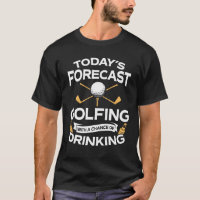 Funny Today's Forecast Golfing With Drinking T-Shirt