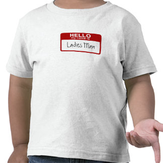 Funny Toddler T-Shirt, Hello My Name is Ladies Man