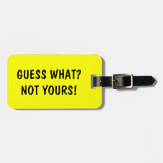 Funny travel luggage tag | Guess what? Not Yours!