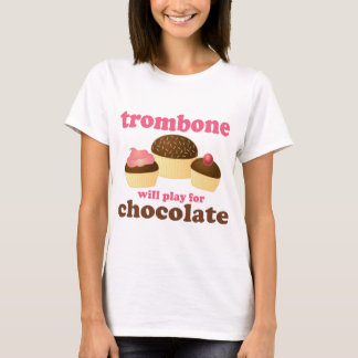 Funny Trombone Will Play for Chocolate T-Shirt