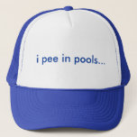 "Funny Trucker Hat<br><div class=""desc"">i pee in pools...       the PERFECT hat for every pool party you attend!!!</div>"