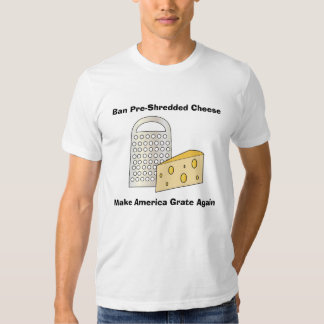 Funny Trump Make America Great (Grate) Cheese T-shirt
