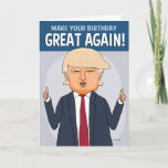 "Funny Trump Make Your Birthday Great Again Card<br><div class=""desc"">This funny birthday card features Donald Trump explaining how someone can make their birthday great again -- by acting like a big shot and reflecting upon their own awesomeness!</div>"
