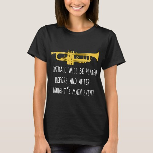 Funny Trumpet football be played before and after T_Shirt