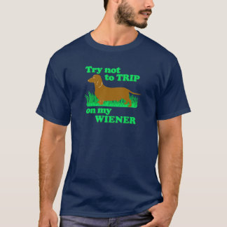 Funny! Try Not To Trip On My Wiener T-Shirt