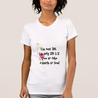 Funny Turning Thirty Denial Joke With Wildflower T-Shirt