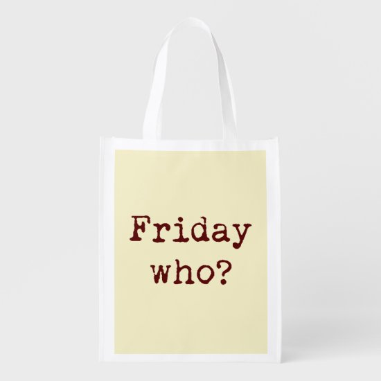 Funny Typography Quote Sarcasm, Friday Who? Grocery Bag