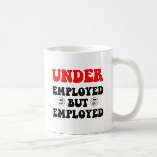 Funny underemployed coffee mug