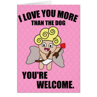 Funny valentines day, Love you more than the dog Card