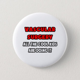 Funny Vascular Surgeon Shirts and Gifts Pinback Button