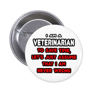 Funny Veterinarian T-Shirts and Gifts Buttons