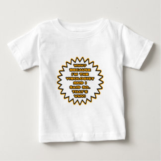 Funny Virologist ... Because I Said So Baby T-Shirt