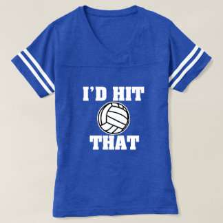 Funny Volleyball I'd hit that shirt