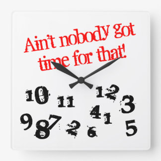 Funny wall clock | ain't nobody got time for that