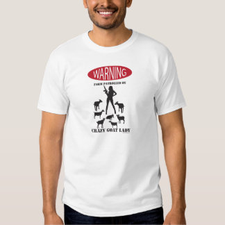 FUNNY Warning Farm Patrolled by Crazy Goat LAdy T-shirts