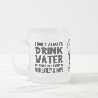 Funny Water / Beer Drinker Frosted Glass Coffee Mug