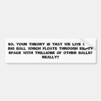Funny way of looking at the space theory. bumper sticker