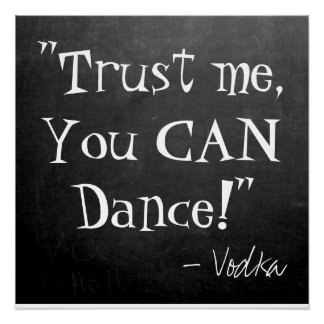 """Funny Wedding Sign-""""Trust me, You CAN Dance,Vodka"""" Poster"""