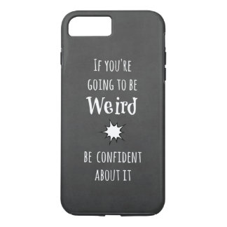 Funny Weird Quote iPhone 7 Plus Case