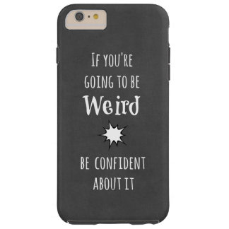 Funny Weird Quote Tough iPhone 6 Plus Case