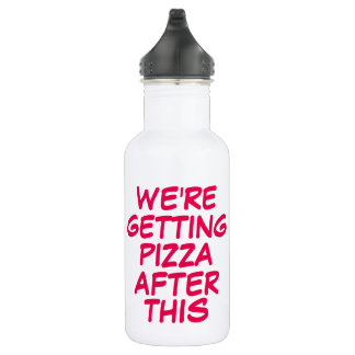 Funny we're getting pizza after this workout humor stainless steel water bottle