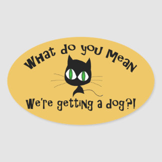Funny What Do You Mean We're Getting a Dog?! Oval Sticker