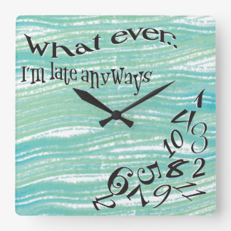 Funny Whatever I'm Late Teal Brush Strokes Square Wallclock