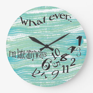 Funny Whatever I'm Late Teal Brush Strokes Clocks