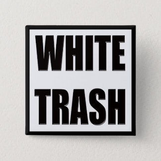 Funny White Trash T-shirts Gifts Button