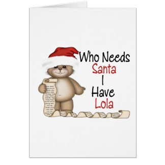 Funny Who Needs Santa Lola Card