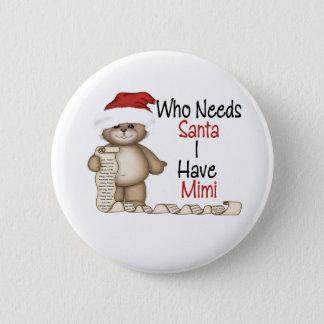 Funny Who Needs Santa Mimi Button