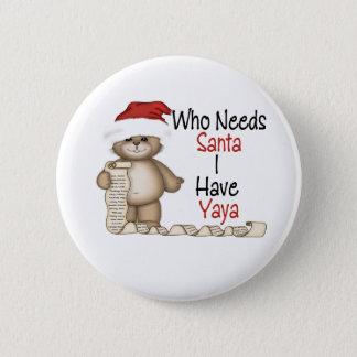 Funny Who Needs Santa Yaya Pinback Button