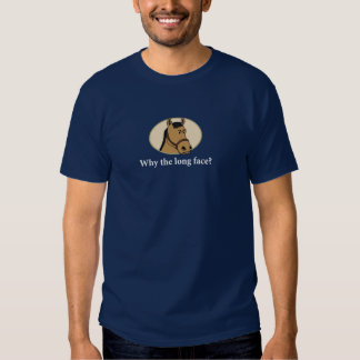 Funny Why the Long Face Horse T-shirt