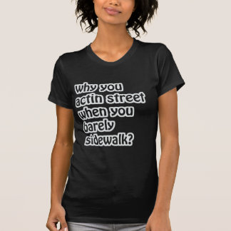 "Funny ""Why you actin street?"" Design Tee Shirts"