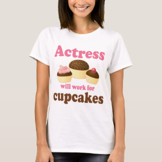 Funny Will Work for Cupcakes Actress T-Shirt