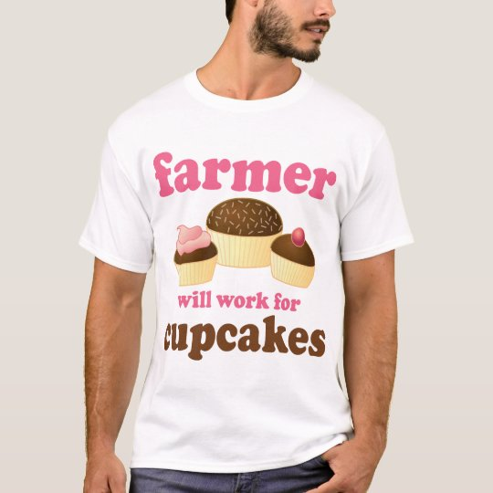 Funny Will Work for Cupcakes Farmer T-Shirt
