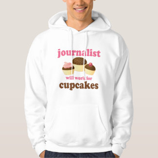 Funny Will Work for Cupcakes Journalist Hoodie