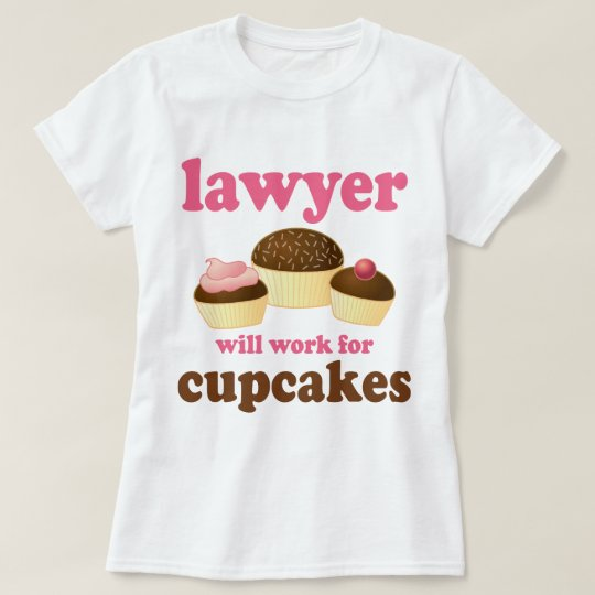 Funny Will Work for Cupcakes Lawyer T-Shirt