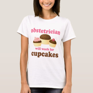 Funny Will Work for Cupcakes Obstetrician T-Shirt